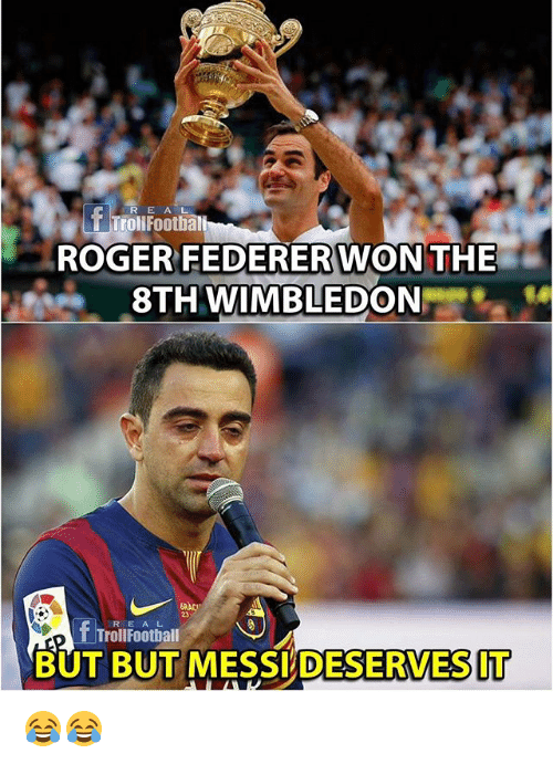 Rogered: R E AL  FEDERERWO  8TH WIMBLEDON  ROGER  NTHE  RE AL  TrollFootball  BUT BUT MESSI DESERVESIT 😂😂