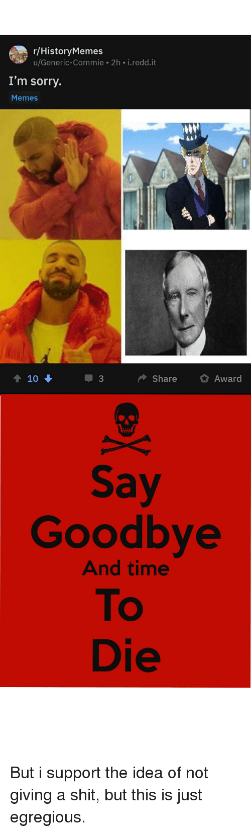 Sorry Memes: r/HistoryMemes  u/Generic-Commie 2h i.redd.it  I'm sorry.  Memes  10  3  Share Award  Say  Goodbye  To  Die  And time