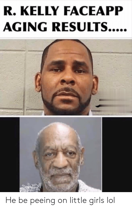 Girls, Lol, and R. Kelly: R. KELLY FACEAPP  AGING RESULTS....  Diat He be peeing on little girls lol