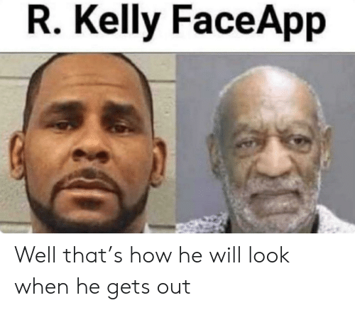 R. Kelly, Reddit, and How: R. Kelly FaceApp Well that's how he will look when he gets out