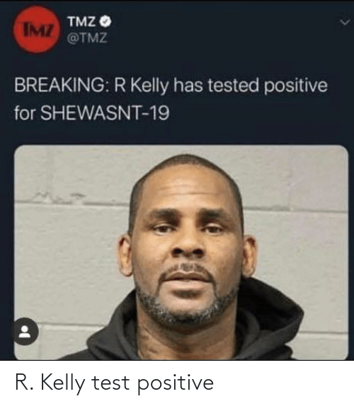 R. Kelly: R. Kelly test positive