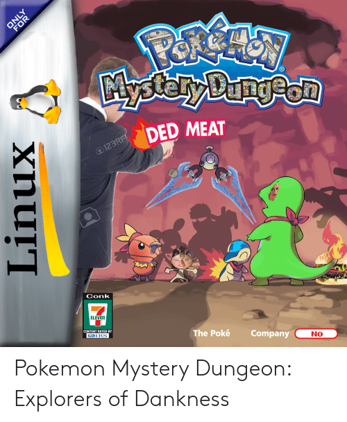 pokemon mystery dungeon: R  Mystely Dany on  DED MEAT  AI23RF  Conk  ELEVEN  ONTENT HA  The Poké  Company  No  Linux Pokemon Mystery Dungeon: Explorers of Dankness