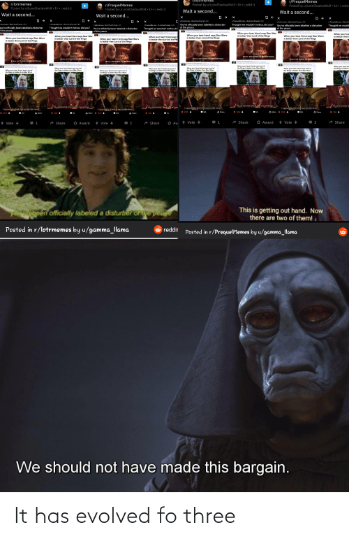 """bests: r/PrequelMemes  NE7totri  Ar/lotrmemes  Posted by u/LoneShadowWolf ▪ 1h • i.redd.it  A  r/PrequelMemes  Posted by u/LoneShadowWolf - 1h • i.redd.it  Posted by u/LoneShadowWolf - 1h - i.redd.it  1h • i,redd.  Posted by u/LoneShadowWolf  Wait a second...  Wait a second...  Wait a second...  Wait a second...  h SN  A → x  UPragueres  oretS  otmere  reuem Ran  You've officially been labelled a disturber  of the peace.  hes atrelS  Thought we wouldn't notice. did you?You've officially been Inbelled a disturber  Thought we wouldn't notice, did you?  Pur varhon  Theught we wouldnt notice, dir  You've officially been labelled a disturber  