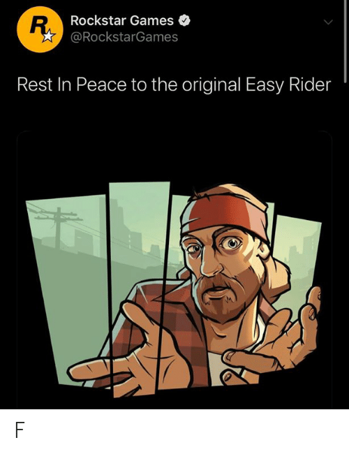 Games, Peace, and Rest: R.Rockstar Games  @RockstarGames  Rest In Peace to the original Easy Rider F