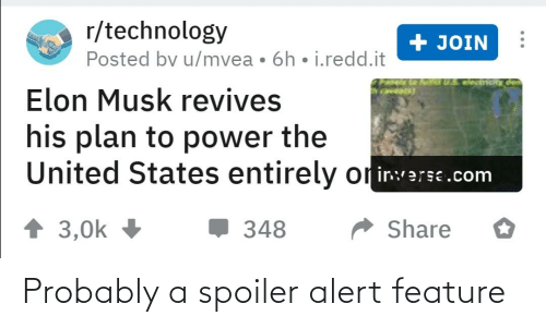 Power, Technology, and United: r/technology  Posted by u/mvea • 6h • i.redd.it  + JOIN  TUS.electricy de  Elon Musk revives  his plan to power the  United States entirely or irverse.com  1 3,0k  , 348  Share Probably a spoiler alert feature