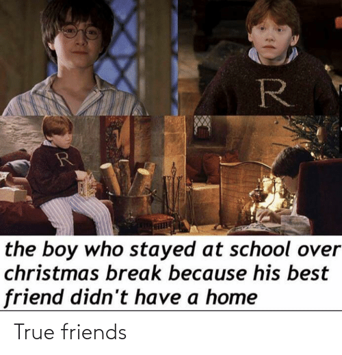 Break: R  the boy who stayed at school over  christmas break because his best  friend didn't have a home True friends