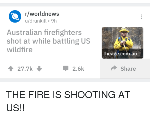 rworldnews udrunkill 9h australian firefighters shot at while