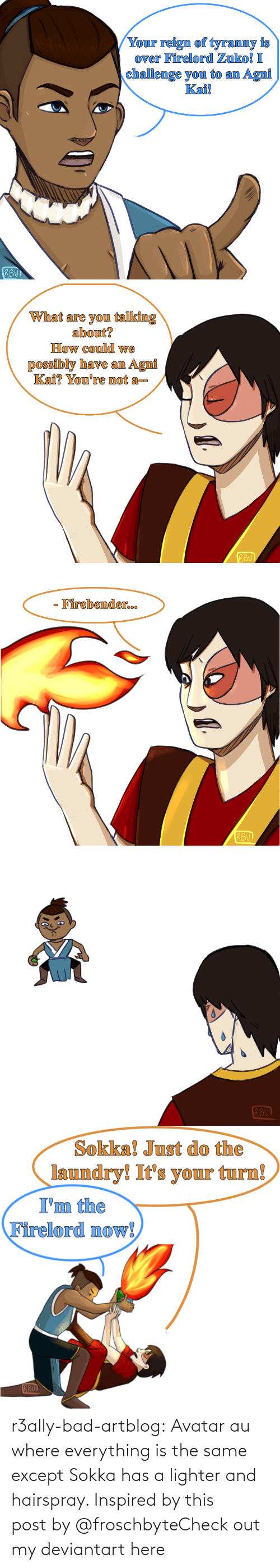 art: r3ally-bad-artblog:  Avatar au where everything is the same except Sokka has a lighter and hairspray. Inspired by this post by @froschbyteCheck out my deviantart here