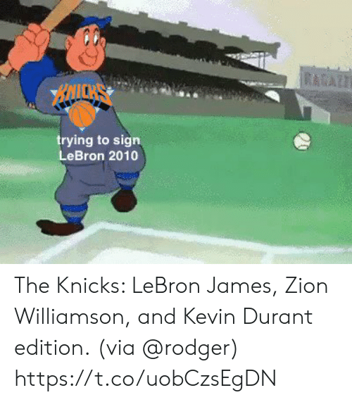 Kevin Durant, New York Knicks, and LeBron James: RAAZT  BAICKS  trying to sign  LeBron 2010 The Knicks: LeBron James, Zion Williamson, and Kevin Durant edition.  (via @rodger) https://t.co/uobCzsEgDN