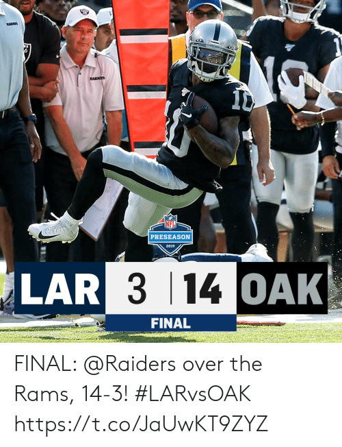 preseason: RACES  RAIDERS  PRESEASON  2019  LAR 3 14 OAK  FINAL FINAL: @Raiders over the Rams, 14-3! #LARvsOAK https://t.co/JaUwKT9ZYZ
