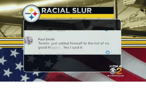 paul smith: RACIAL SLUR  Steelers  Paul Smith  Tomlin just added himself to the list of no  good N  Yes I said it  KD  a CBSPittsburgh
