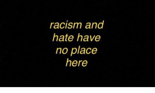 Racism, Hate, and  No: racism and  hate have  no place  here
