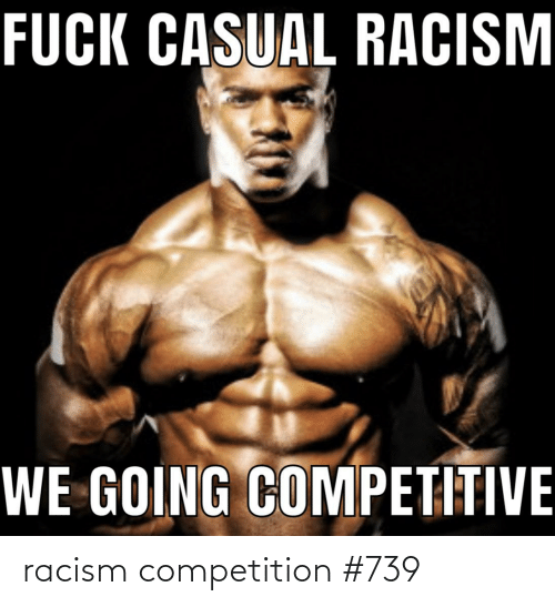 competition: racism competition #739