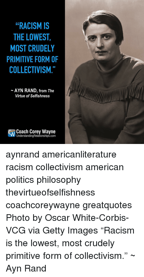 Racism Is The Lowest Most Crudely Primitive Form Of Collectivism Ayn