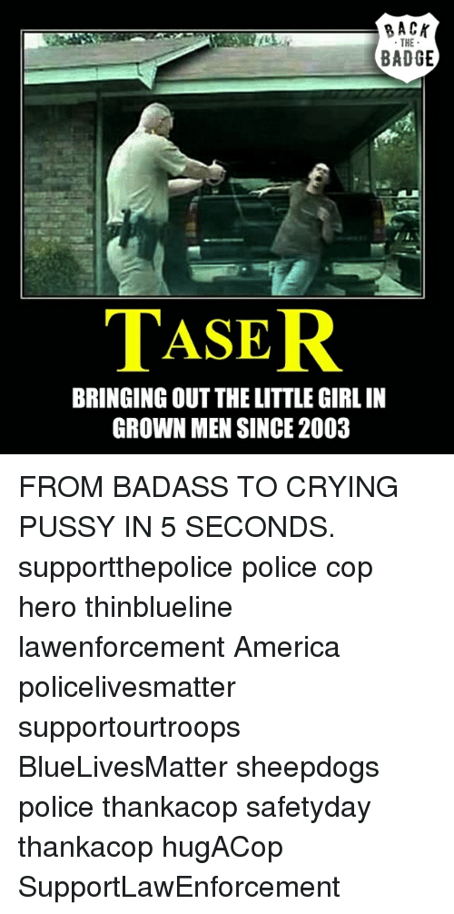 Sheepdog Police: RACK  THE  BADGE  MASER  BRINGING OUT THELITTLEGIRL IN  GROWN MEN SINCE 2003 FROM BADASS TO CRYING PUSSY IN 5 SECONDS. supportthepolice police cop hero thinblueline lawenforcement America policelivesmatter supportourtroops BlueLivesMatter sheepdogs police thankacop safetyday thankacop hugACop SupportLawEnforcement