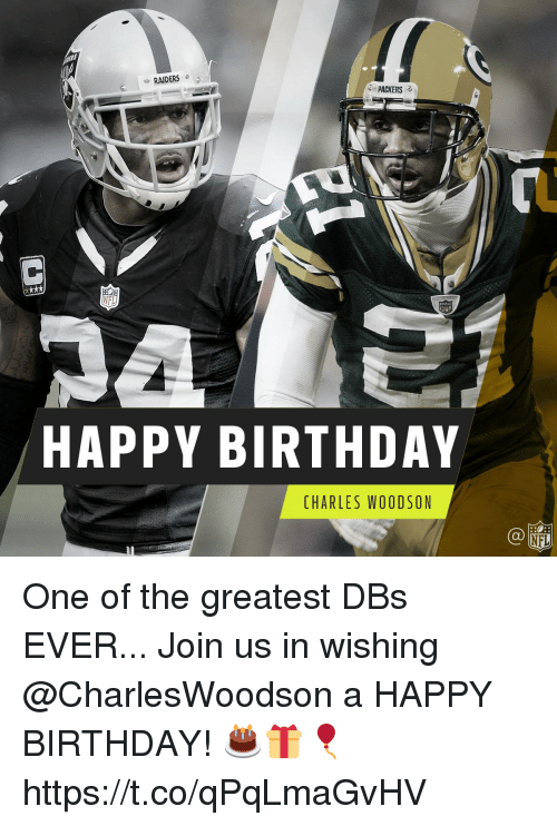 Birthday, Memes, and Nfl: RADERS  PACKERS  NFL  HAPPY BIRTHDAY  CHARLES WOODSON  NFL One of the greatest DBs EVER...  Join us in wishing @CharlesWoodson a HAPPY BIRTHDAY! 🎂🎁🎈 https://t.co/qPqLmaGvHV