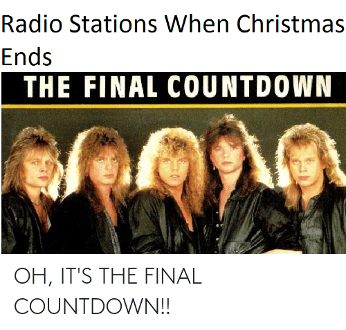 the final countdown: Radio Stations When Christmas  Ends  THE FINAL COUNTDOWN OH, IT'S THE FINAL COUNTDOWN!!