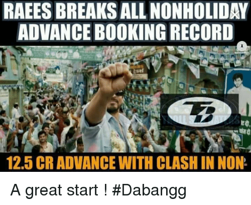 Memes, 🤖, and  Raees: RAEES BREAKS ALL NONHOLIDAY  ADVANCE BOOKING RECORD  12.5 CR ADVANCE WITH CLASHIN NON A great start ! #Dabangg