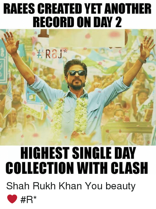 you beauty: RAEESCREATED YET ANOTHER  RECORD ON DAY 2  Ra  HIGHEST SINGLE DAY  COLLECTION WITH CLASH Shah Rukh Khan You beauty ❤  #Rɑյ*