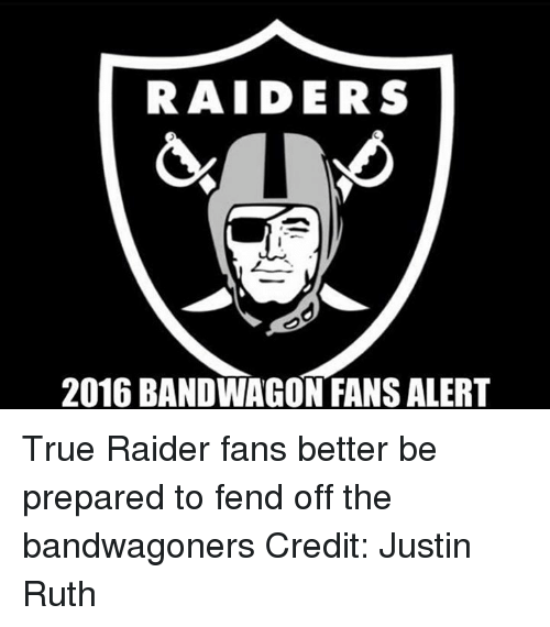 Fanli: RAIDERS  2016 BANDWAGON FANSALERT True Raider fans better be prepared to fend off the bandwagoners Credit: Justin Ruth