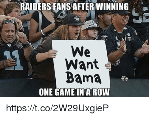 One Game: RAIDERS FANS AFTER WINNING  We  Want  Bama  ONE GAME IN A ROW https://t.co/2W29UxgieP