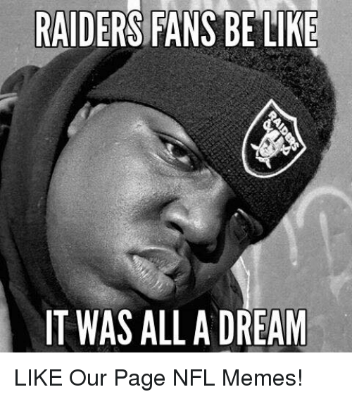raiders-fans: RAIDERS FANS BE LIKE  IT WAS ALL A DREAM LIKE Our Page NFL Memes!