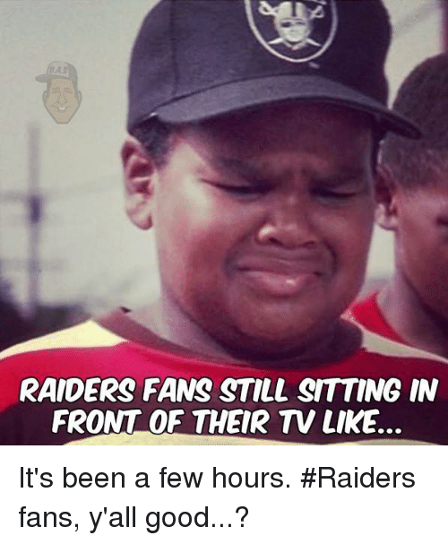 raiders-fans: RAIDERS FANS STILL SITTING IN  FRONT OF THEIR TV LIKE. It's been a few hours. #Raiders fans, y'all good...?