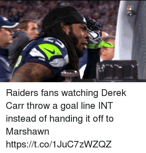 raiders-fans: Raiders fans watching Derek Carr throw a goal line INT instead of handing it off to Marshawn https://t.co/1JuC7zWZQZ