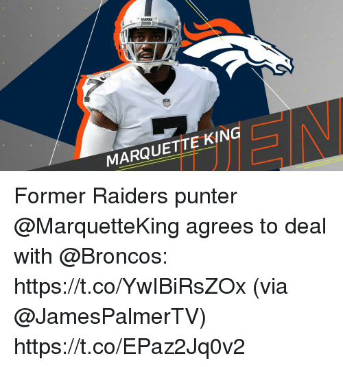 Memes, Broncos, and Raiders: RAIDERS  MARQUETTE KING Former Raiders punter @MarquetteKing agrees to deal with @Broncos: https://t.co/YwIBiRsZOx (via @JamesPalmerTV) https://t.co/EPaz2Jq0v2