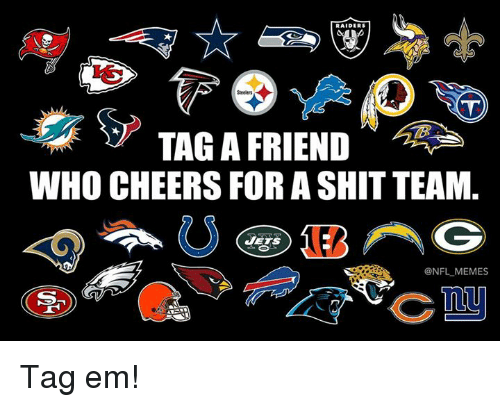 Memes, Nfl, and Shit: RAIDERS  Sedlers  TAG A FRIEND  WHO CHEERS FOR A SHIT TEAM.  JETS  @NFL MEMES  S. Tag em!