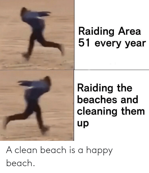 beaches: Raiding Area  51 every year  Raiding the  beaches and  cleaning them  up A clean beach is a happy beach.