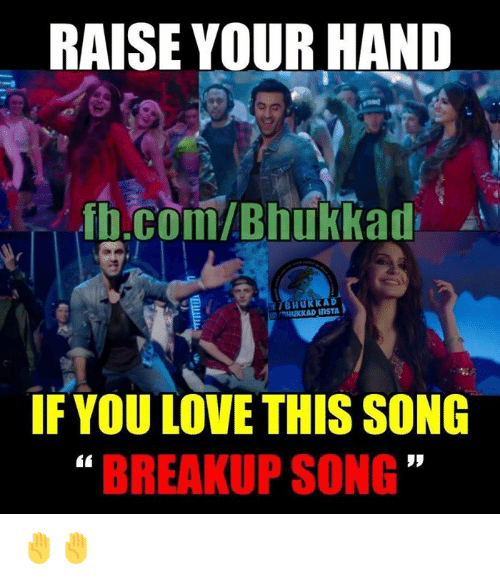 breakup songs: RAISE YOUR HAND  .com/Bhukkad  TBHuKKAD  IF YOU LOVE THIS SONG  BREAKUP SONG ✋✋