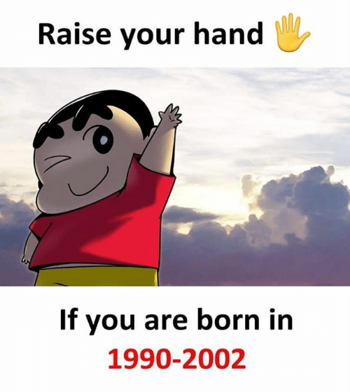 Memes, 🤖, and You: Raise your hand  If you are born in  1990-2002