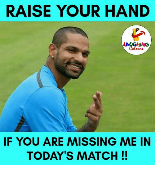 You Are Missed: RAISE YOUR HAND  IF YOU ARE MISSING ME IN  TODAYS MATCH