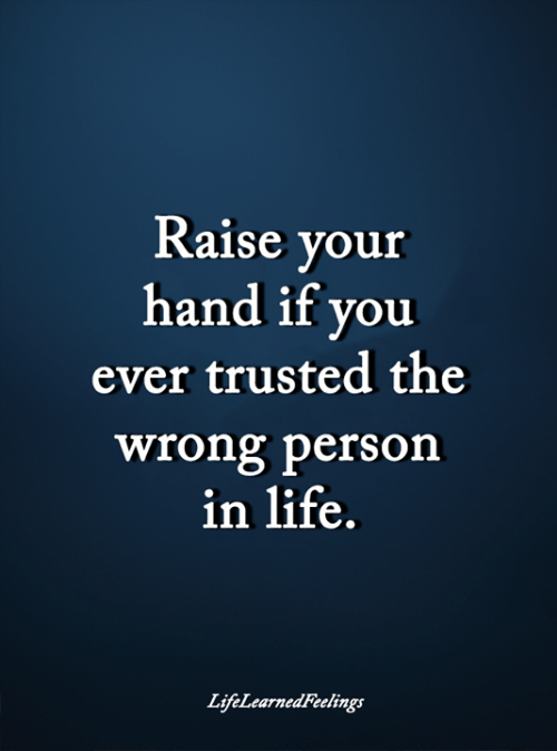 Life, Memes, and 🤖: Raise your  hand if you  ever trusted the  wrong person  in life.  LifeLearnedFeelings