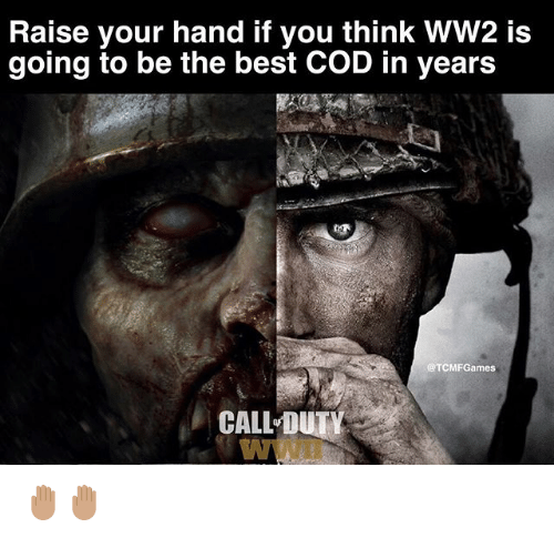 raise your hand if you think ww2 is going to 25839118 raise your hand if you think ww2 is going to be the best cod in