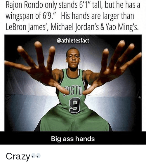 "Ass, Crazy, and Jordans: Rajon Rondo only stands 6'1"" tall, but he has a  wingspan of 6'9."" His hands are larger than  LeBron James, Michael Jordan's &Yao Ming's.  @athletesfact  50  Big ass hands Crazy👀"
