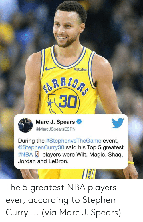 Memes, Nba, and Shaq: Rakuten  30  Marc J. Spears  @MarcJSpearsESPN  During the #StephenvsTheGame event,  @StephenCurry30 said his Top 5 greatest  #NBA players were Wilt, Magic, Shaq,  Jordan and LeBron. The 5 greatest NBA players ever, according to Stephen Curry ... (via Marc J. Spears)