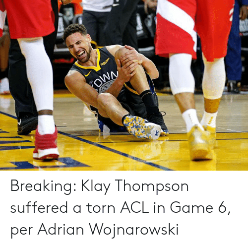 Klay Thompson, Game, and Torn: Rakuten  OWN  he Breaking: Klay Thompson suffered a torn ACL in Game 6, per Adrian Wojnarowski