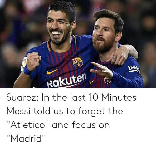 """Atletico: Rakuten Suarez: In the last 10 Minutes Messi told us to forget the """"Atletico"""" and focus on """"Madrid"""""""
