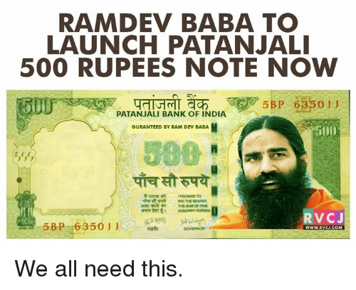 patanjali: RAM DEV BABA TO  LAUNCH PATANJALI  500 RUPEES NOTE NOW  5 BP 6  0 J J  PATANJALI BANK OF INDIA  GURANTEED BY RAM DEV BABA  PAY THE BEARER  RVCJ We all need this.