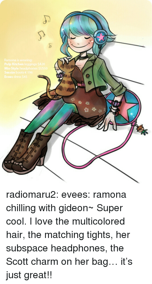 Love, Target, and Tumblr: Ramona is wearing:  Pulp Kitchen leggings SA20  Mix-Style headphones SUS50  Sessùn boots 196  Evees dress $45 radiomaru2:  evees:  ramona chilling with gideon~  Super cool. I love the multicolored hair, the matching tights, her subspace headphones, the Scott charm on her bag… it's just great!!