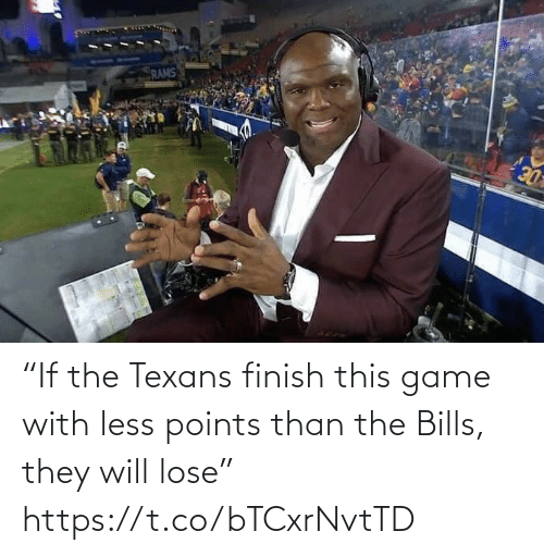 "Texans: RAMS  DE ""If the Texans finish this game with less points than the Bills, they will lose"" https://t.co/bTCxrNvtTD"