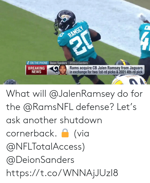 Deion Sanders, Memes, and News: RAMSEY  20  CON THE PHONE Deion Sanders @DeionSanders  BREAKING  NEWS  Rams acquire CB Jalen Ramsey from Jaguars  in exchange for two 1st-rd picks& 2021 4th-rd pick What will @JalenRamsey do for the @RamsNFL defense?  Let's ask another shutdown cornerback. 🔒 (via @NFLTotalAccess) @DeionSanders https://t.co/WNNAjJUzI8