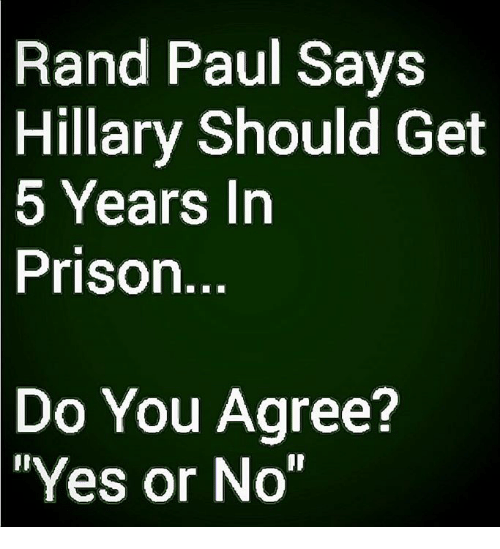 """Rand Paul: Rand Paul Says  Hillary  Should Get  5 Years Irn  Prison  Do You Agree?  Yes or No"""""""