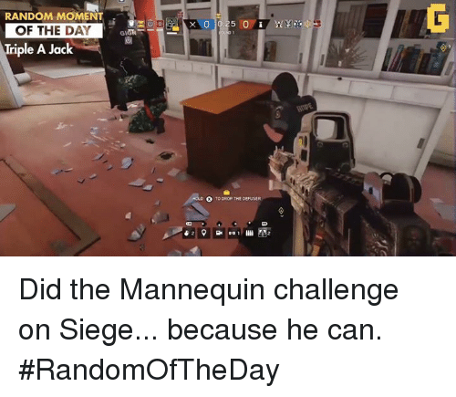 The Mannequin: RANDOM MOMENT  OF THE DAY  Triple A Jack  TO DROP THE DEFUSER Did the Mannequin challenge on Siege... because he can.  #RandomOfTheDay
