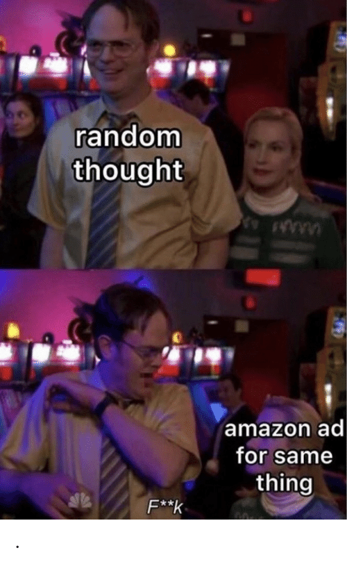 Amazon, Thought, and Random: random  thought  amazon ad  for same  thing  F**k .