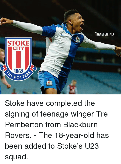 Memes, Otters, and Squad: RANSFER.TALK  STOKE  CITY  1863  OTTERS  POTT Stoke have completed the signing of teenage winger Tre Pemberton from Blackburn Rovers. - The 18-year-old has been added to Stoke's U23 squad.