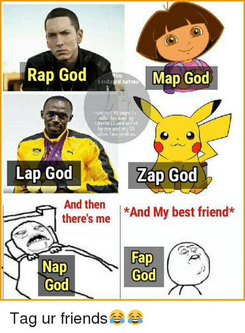 fapping: Rap God  Map God  Aint ma  Funniest Fb page  adia dec alec by  and vrt  me and my 10  Lap God  Zap God  E And then  there's me  *And My best friend*  Fap  Nap  God  God Tag ur friends😂😂