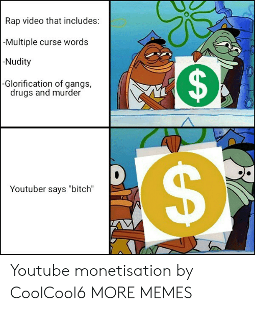 """Bitch, Dank, and Drugs: Rap video that includes:  -Multiple curse words  -Nudity  $  -Glorification of gangs,  drugs and murder  Youtuber says """"bitch""""  A Youtube monetisation by CoolCool6 MORE MEMES"""
